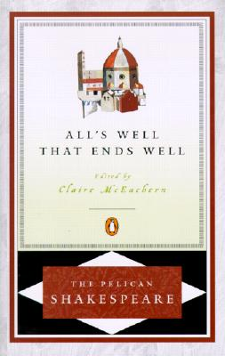 All's Well That Ends Well By Shakespeare, William/ McEachem, Claire (EDT)/ McEachern, Claire Elizabeth